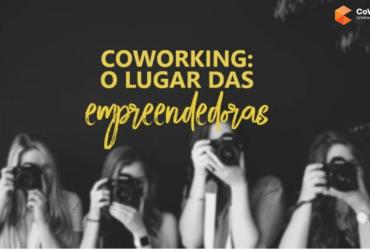Coworking 100% feminino: conceito busca potencializar o empreendedorismo delas